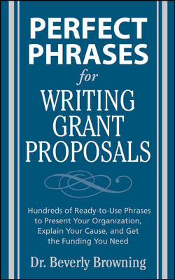 Perfect Phrases for Writing Grant Proposals By Browning, Beverly